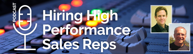 Hiring High Performance Sales Reps (Podcast)