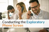 Conducting the Exploratory Phone Screen